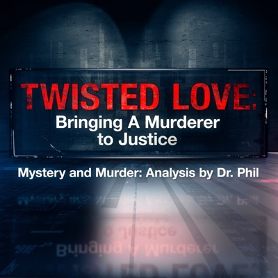 Twisted Love: Bringing A Murderer To Justice | Mystery and Murder: Analysis by Dr. Phil:Dr. Phil McGraw