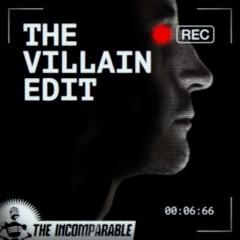 The Villain Edit
