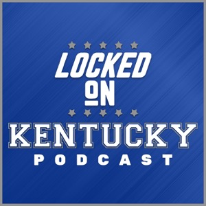 Locked On Kentucky - Daily Podcast On Kentucky Wildcats Football & Basketball