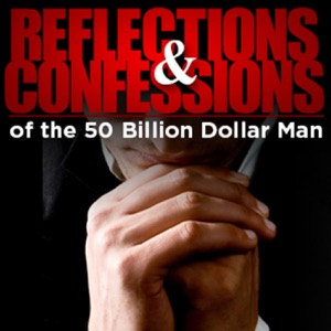 Reflections and Confessions of the 50 Billion Dollar Man