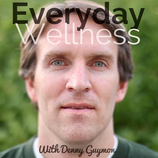 Health | Vitality | Everyday Wellness with Energy Healer Denny Guymon