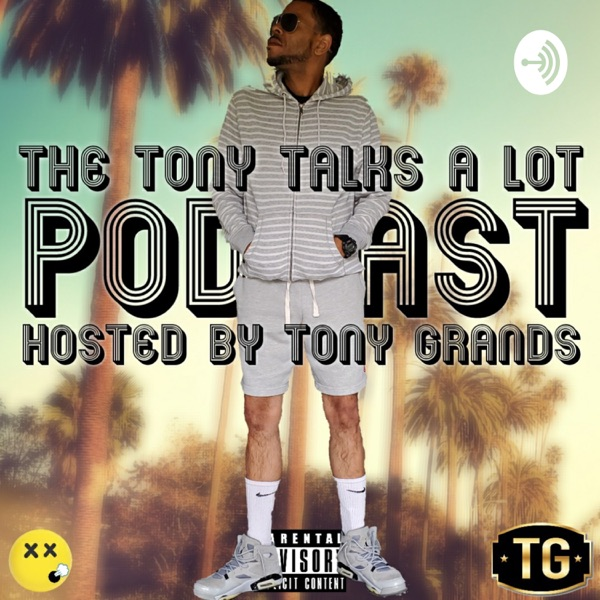 The Tony Talks A Lot Podcast