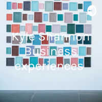 Kyle Shannon Business experiences podcast