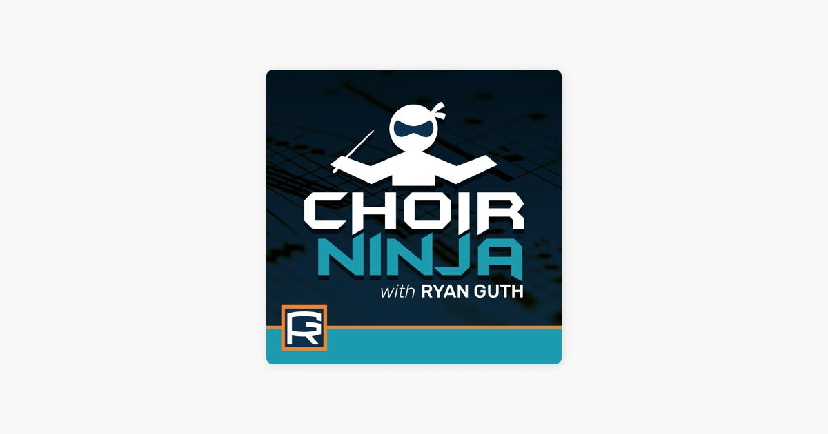 Choir Ninja, with Ryan Guth on Apple Podcasts