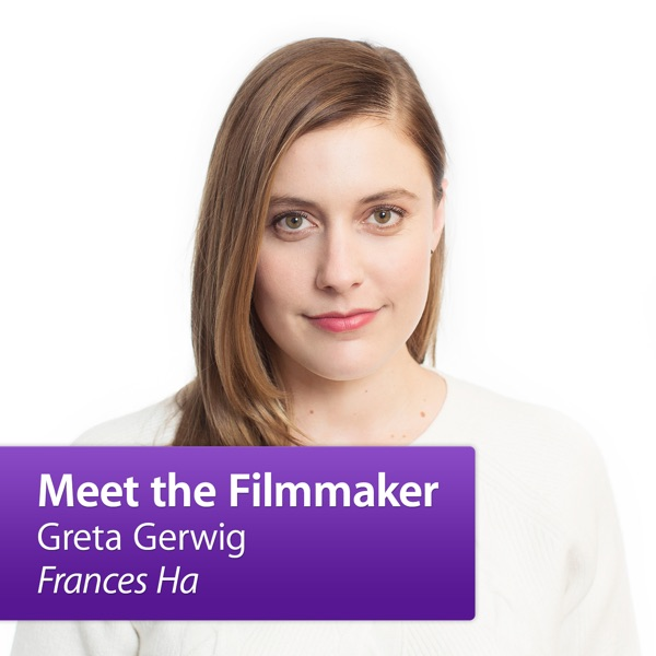 "Greta Gerwig, ""Frances Ha"": Meet the Filmmaker"