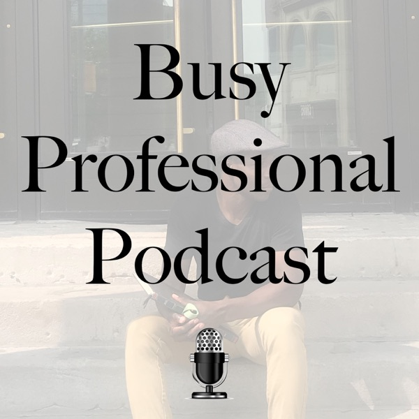 Busy Professional Podcast