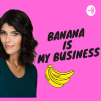 Banana Is My Business podcast