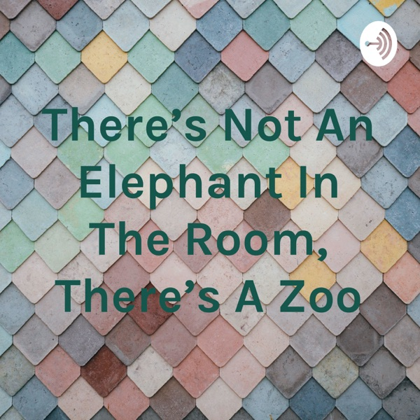 There's Not An Elephant In The Room, There's A Zoo