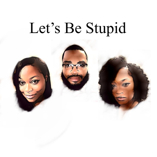Let's Be Stupid