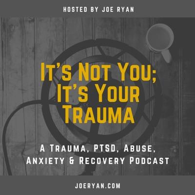 It's Not You, It's Your Trauma - Trauma, PTSD, Abuse, Anxiety & Recovery - Joe Ryan:Joe Ryan