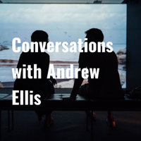 Conversations with Andrew Ellis podcast
