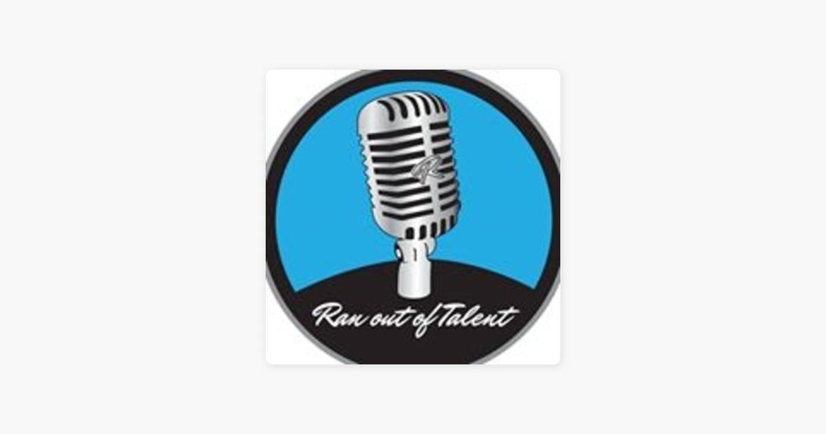 ran out of talent on apple podcasts apple podcasts