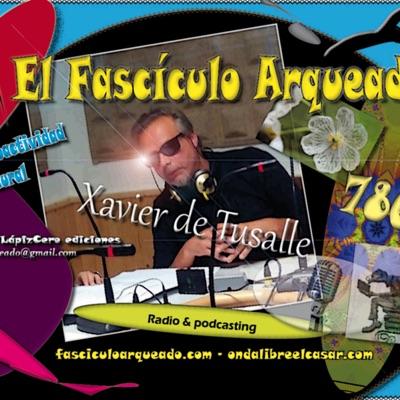 El Fascículo Arqueado - Radio & podcasting - Xavier de Tusalle
