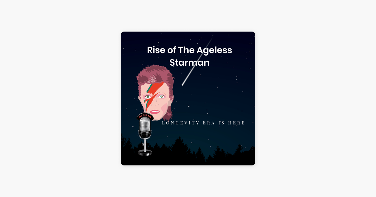 Rise of The Ageless Starman on Apple Podcasts