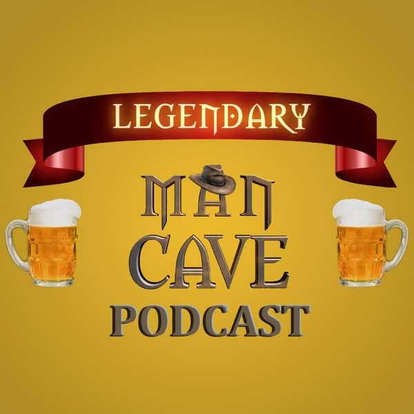 Legendary Man Cave Podcast