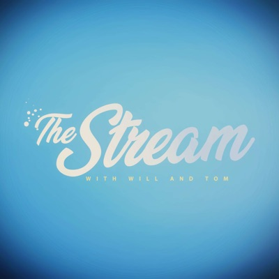 The Stream (with Will & Tom)