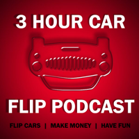 3 Hour Car Flip Podcast podcast