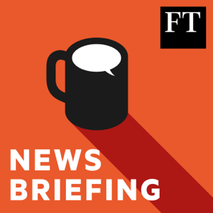 FT News Briefing podcast