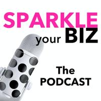 Sparkle your Biz THE Podcast podcast
