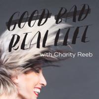 Good Bad Real Life podcast