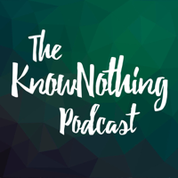 KnowNothing Podcast podcast
