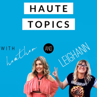 HAUTE TOPICS podcast