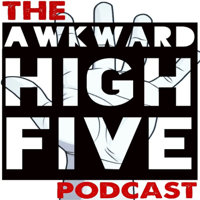 Awkward High Five Podcast podcast
