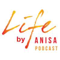 LIFE By Anisa Podcast- Live.Inspired.Fully.Everyday podcast