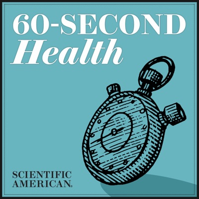 60-Second Health:Scientific American