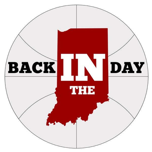 Indiana Basketball - Back IN the Day Podcast