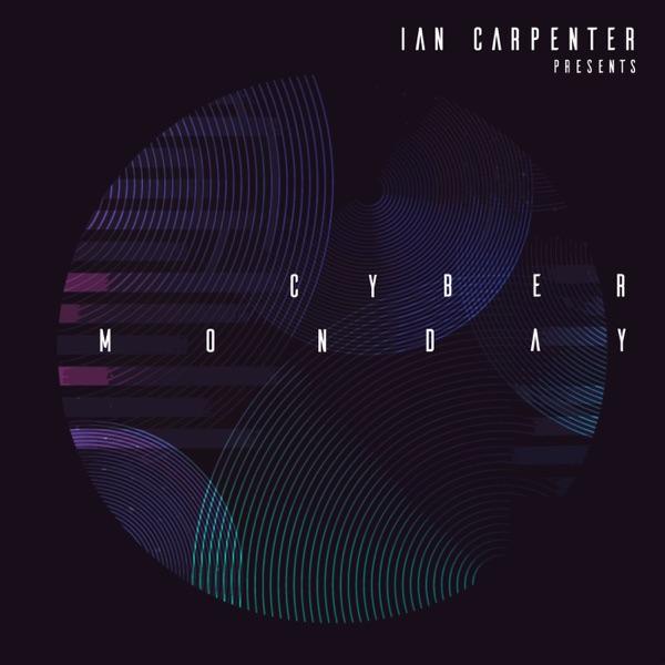 Ian Carpenter presents - Cyber Monday