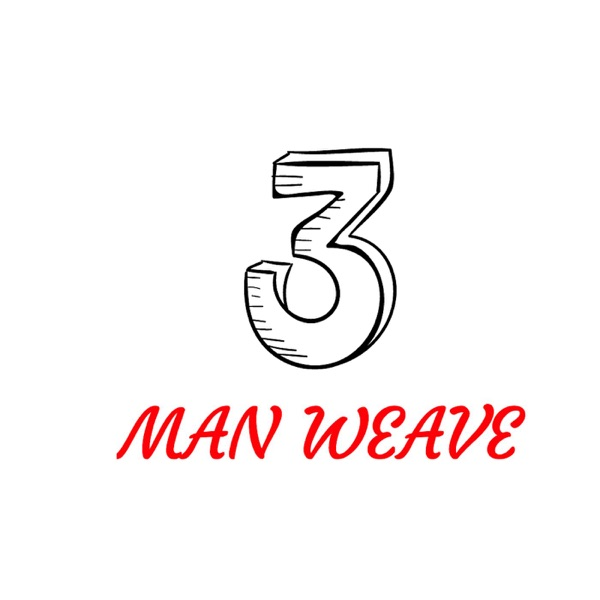 3 Man Weave Podcast