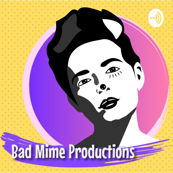 The Bad Mime Podcast