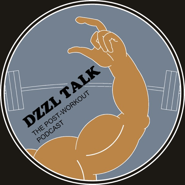 DZZL TALK: THE POST WORKOUT PODCAST