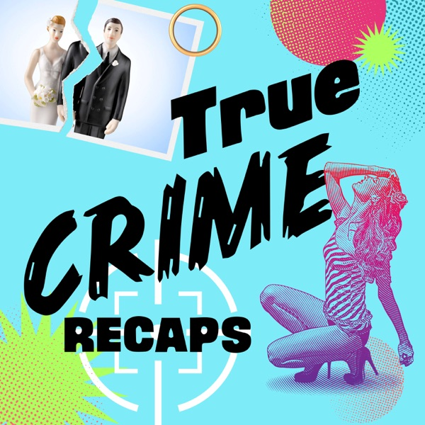 True Crime Recaps podcast show image
