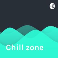Chill zone podcast