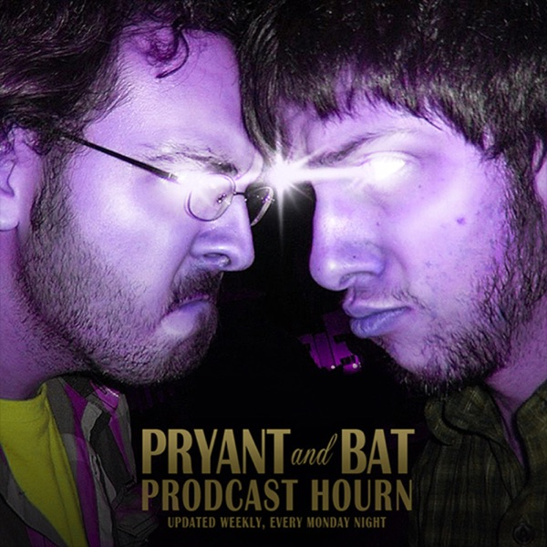 Pryant and Bat: Prodcast Hourn