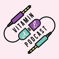 Vitamin A&E podcast