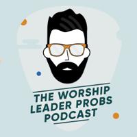 WorshipLeaderProbs podcast