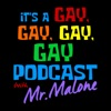 Its A Gay, Gay, Gay, Gay Podcast With Mr. Malone artwork
