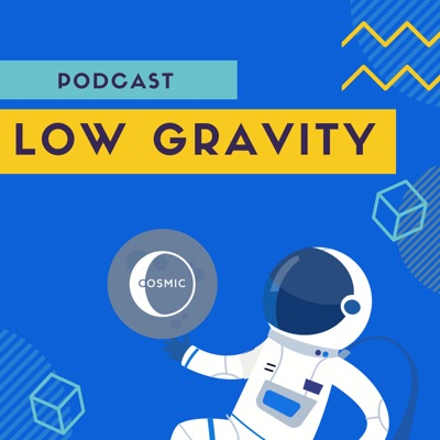 Low Gravity: A Cosmic Podcast
