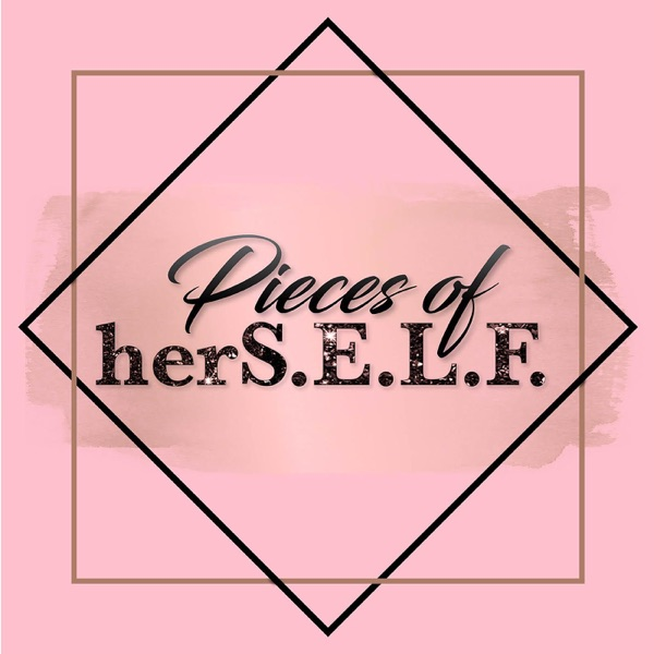 Pieces of herS.E.L.F the Podcast
