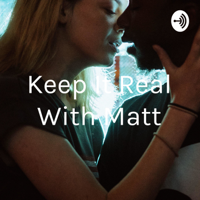 Keep It Real With Matt podcast