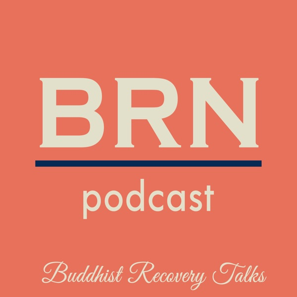 BRN Podcast: Buddhist Recovery Network