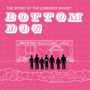Bottom Dog - The Story of the Limerick Soviet 1919