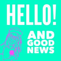 Hello! And Good News podcast