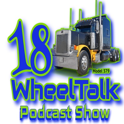 Why We Called The Show 18 Wheel Talk