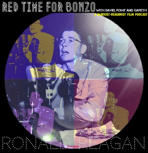 Red Time For Bonzo: A Marxist-Reaganist Film Podcast (Ronald Reagan Filmography)