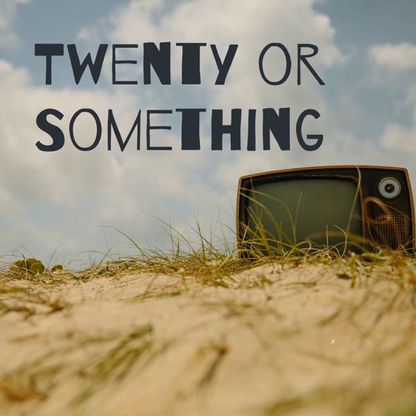 Twenty or Something