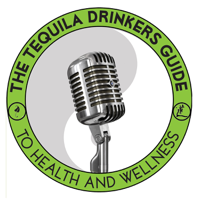 The Tequila Drinkers Guide To Health And Wellness podcast
